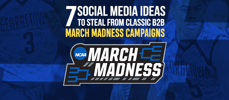 7 Social Media Ideas to Steal from Classic B2B March Madness Campaigns