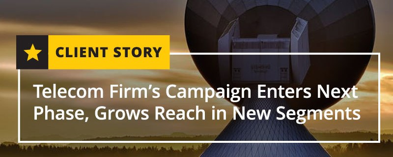 Telecom Firm's Campaign Enters Next Phase, Grows Reach in New Segments