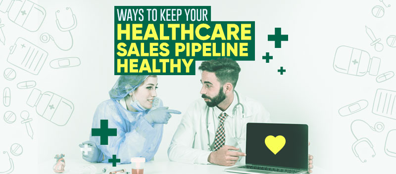 Ways to Keep your Healthcare Sales Pipeline Healthy