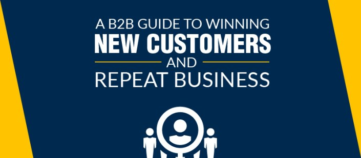 A B2B Guide to Winning New Customers and Repeat Business