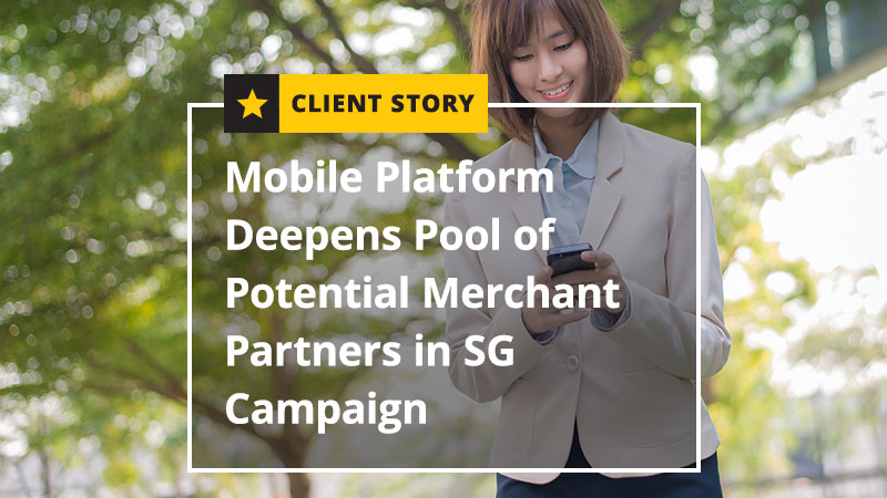 Mobile Platform Deepens Pool of Potential Merchant Partners in SG Campaign [CASE STUDY]