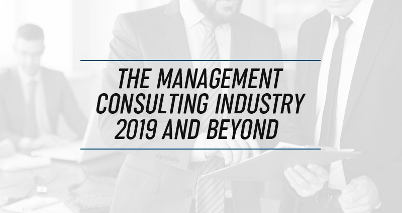 The Management Consulting Industry 2019 and Beyond