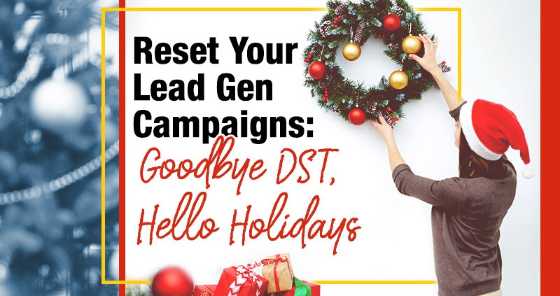 Reset Your Lead Gen Campaigns: Goodbye DST, Hello Holidays