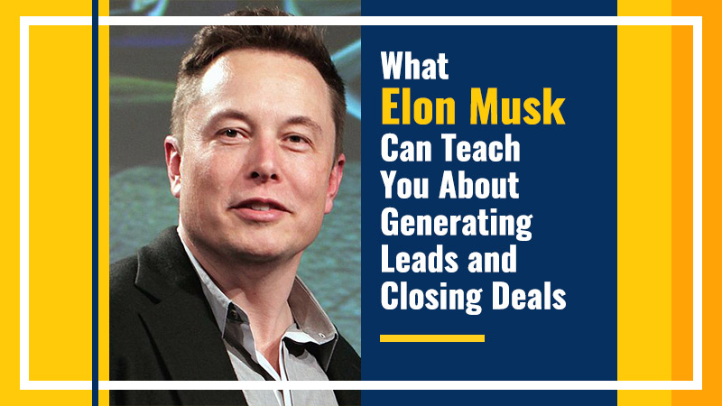 What-Elon-Musk-Can-Teach-You-About-Generating-Leads-and-Closing-Deals (Blog Image)
