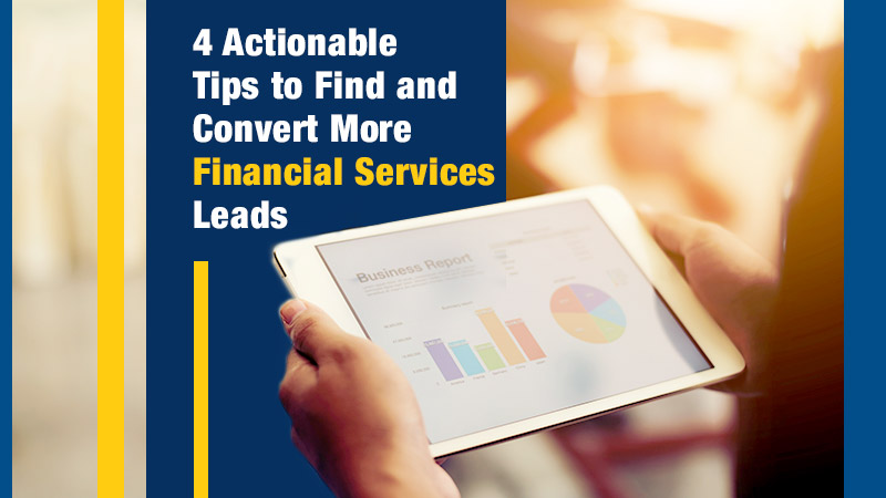 4 Actionable Tips to Find and Convert More Financial Services Leads (Blog Image)