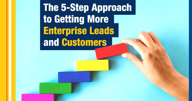 The 5-Step Approach to Getting More Enterprise Leads and Customers