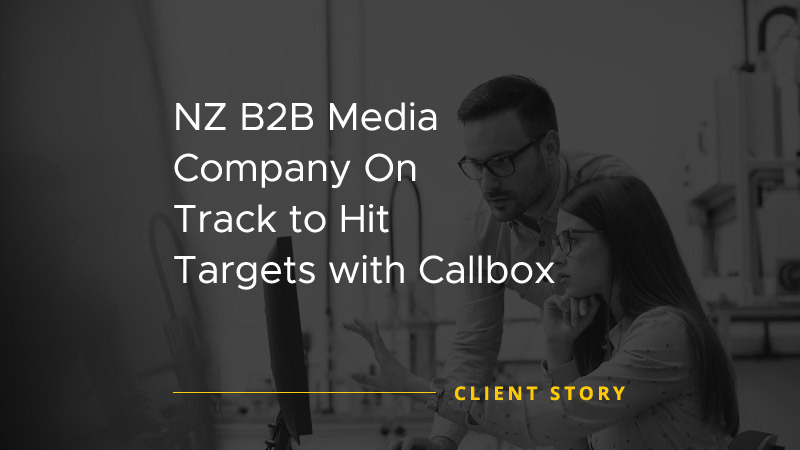 CS AD NZ B2B Media Company On Track to Hit Targets with Callbox [CASE STUDY]
