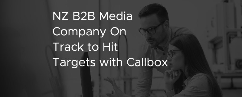 CS AD NZ B2B Media Company On Track to Hit Targets with Callbox [CASE STUDY]