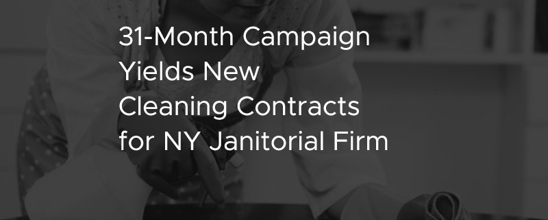 31 Month Campaign Yields New Cleaning Contracts for NY Janitorial Firm [CASE STUDY]