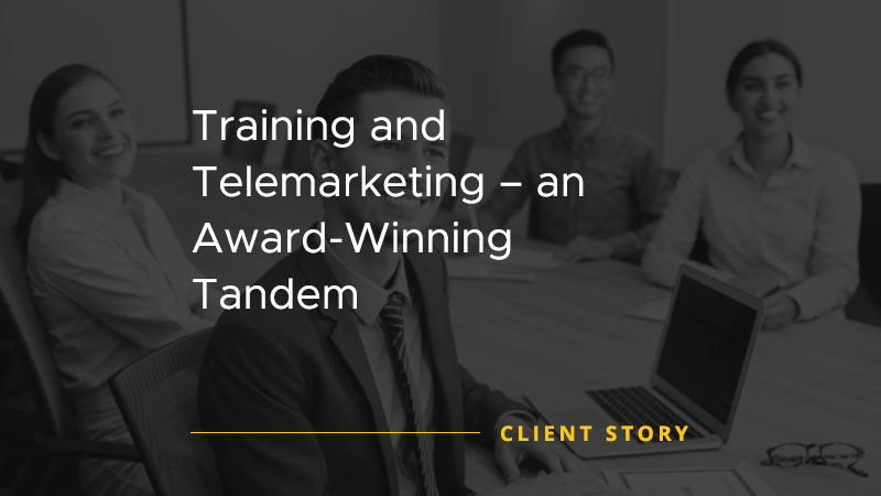 Training and Telemarketing an Award Winning Tandem [CASE STUDY]
