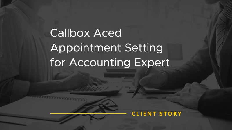 Callbox Aced Appointment Setting for Accounting Expert [CASE STUDY]