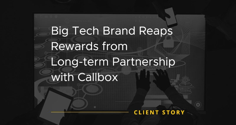Big Tech Brand Reaps Rewards from Long-term Partnership with Callbox [CASE STUDY]