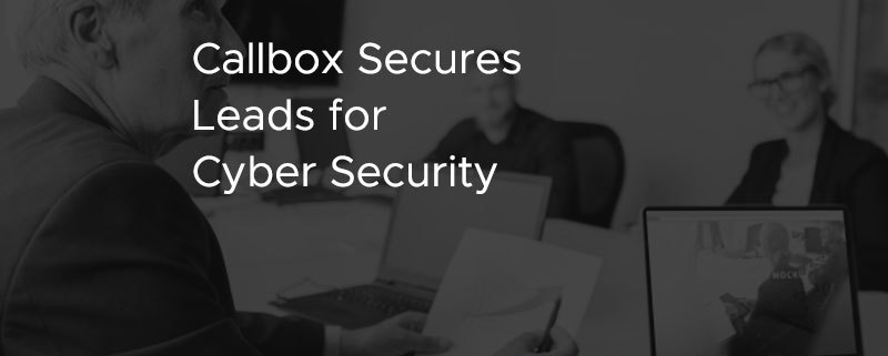 Callbox Secures Leads for Cyber Security [CASE STUDY]