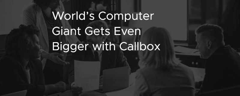 World's Computer Giant Gets Even Bigger with Callbox [CASE STUDY]