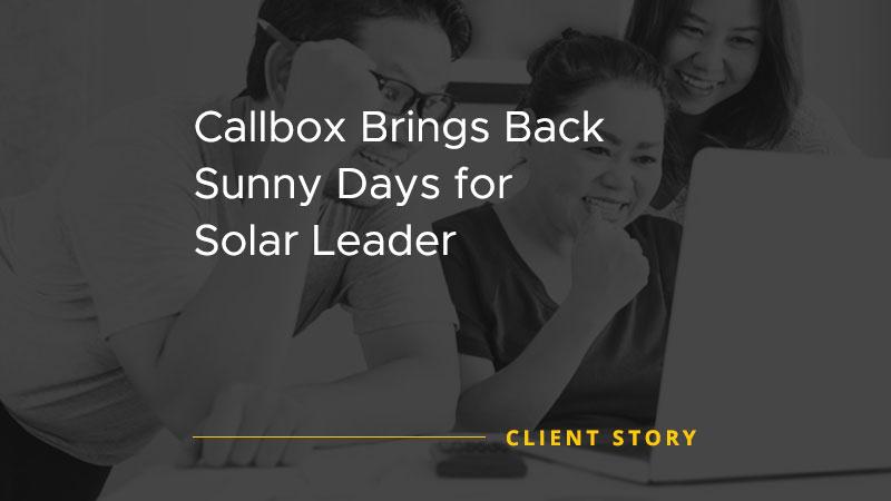 Callbox Brings Back Sunny Days for Solar Leader [CASE STUDY]