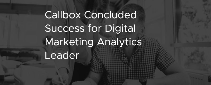 Callbox Concluded Success for Digital Marketing Analytics Leader [CASE STUDY]