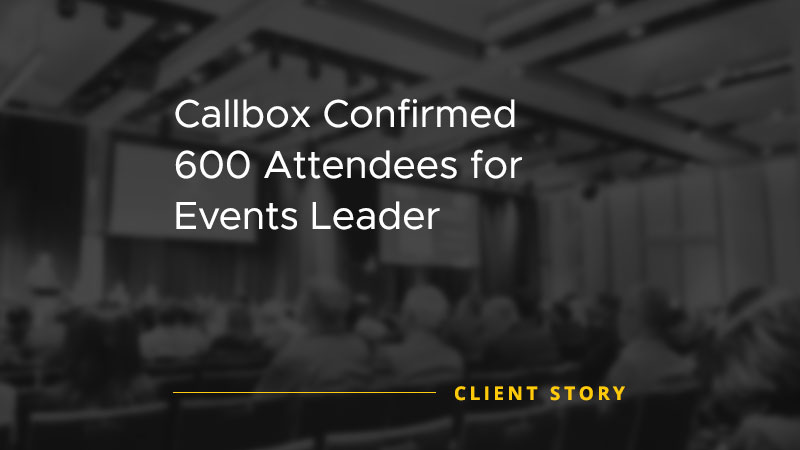 Callbox Confirmed 600 Attendees for Events Leader [CASE STUDY]