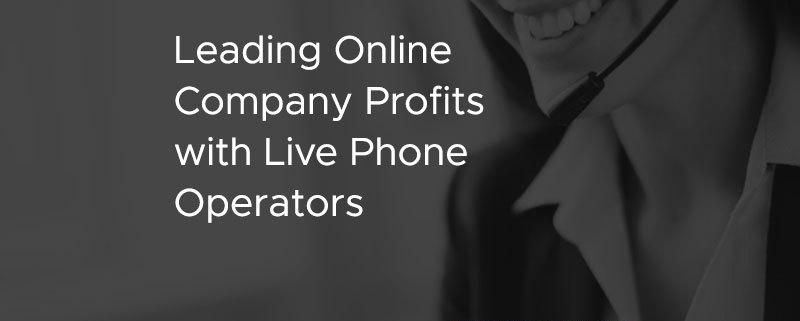 Leading Online Company Profits with Live Phone Operators [CASE STUDY]