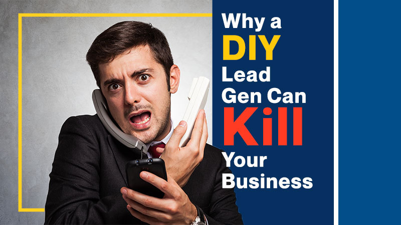 Why-a-DIY-Lead-Gen-Can-Kill-Your-Business