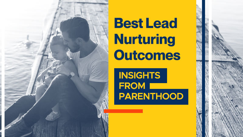 Best Lead Nurturing Outcomes: Insights from Parenthood