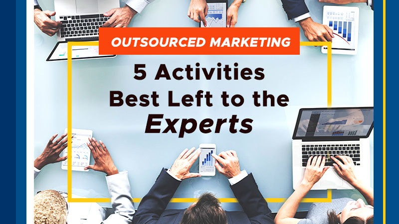 Outsourced Marketing: 5 Activities Best Left to the Experts (Featured Image)
