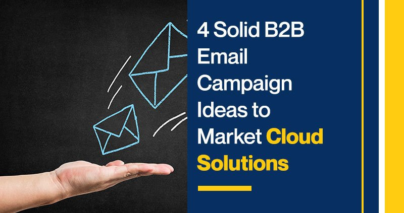 4 Solid B2B Email Campaign Ideas to Market Cloud Solutions (Featured Image)
