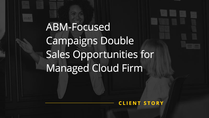 ABM-Focused Campaigns Double Sales Opportunities for Managed Cloud Firm (Featured Image)