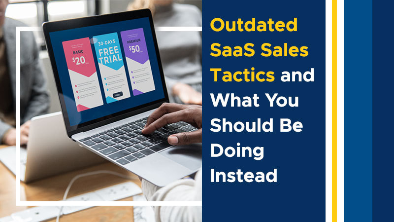 Outdated SaaS Sales Tactics and What You Should be Doing Instead (Featured Image)