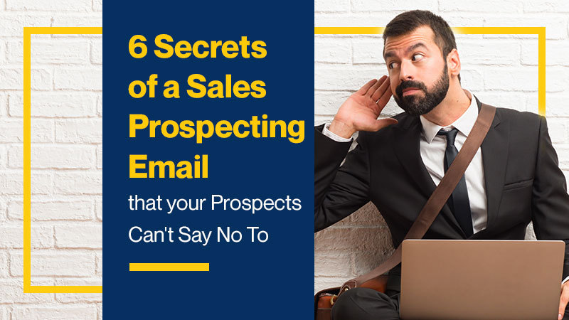 6 Secrets of a Sales Prospecting Email that your Prospects Can't Say No To (Featured Image)