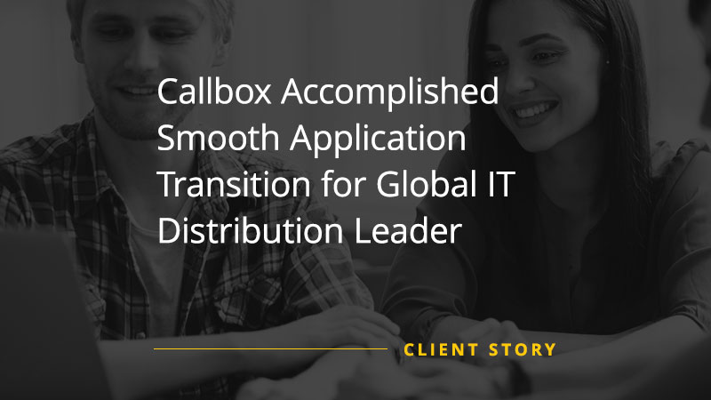 Callbox Accomplished Smooth Application Transition for Global IT Distribution Leader