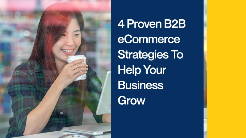 4-Proven-B2B-eCommerce-Strategies-To-Help-Your-Business-Grow
