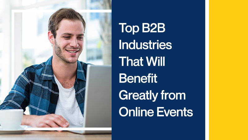 Top-B2B-Industries-That-Will-Benefit-Greatly-from-Online-Events