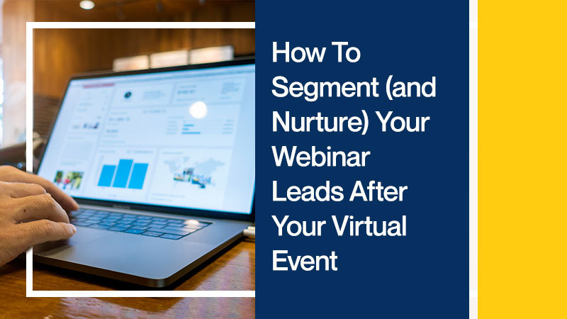 How-To-Segment-(and-Nurture)-Your-Webinar-Leads-After-Your-Virtual-Event