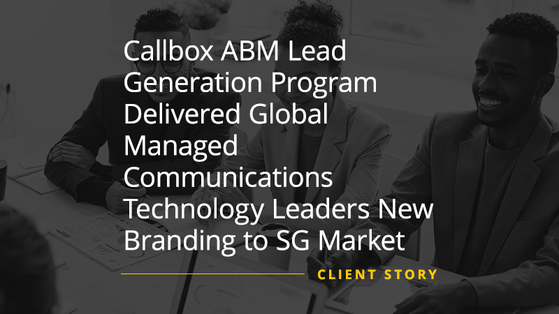 CS_IT_Callbox-ABM-Lead-Generation-Program-Delivered-Global-Managed-Communications-Technology-Leaders-New-Branding-to-SG-Market