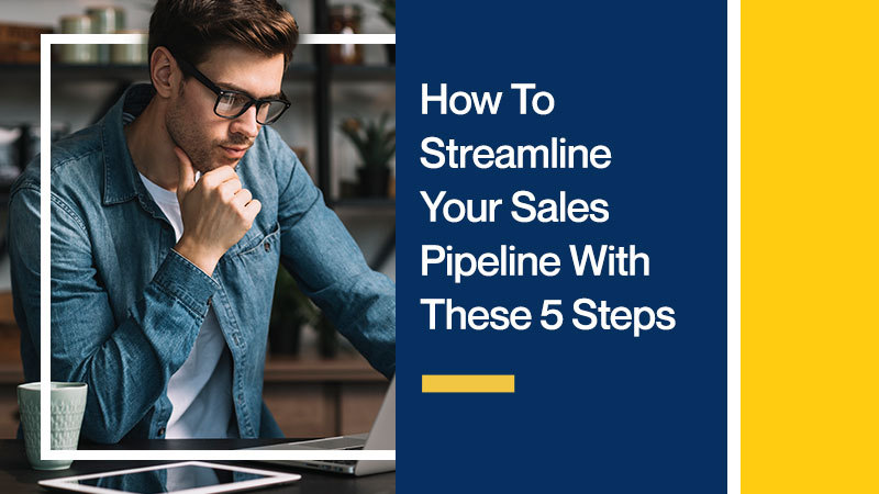 How-To-Streamline-Your-Sales-Pipeline-With-These-5-Steps