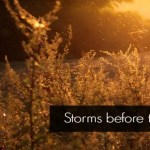 Storms before the Sunshine