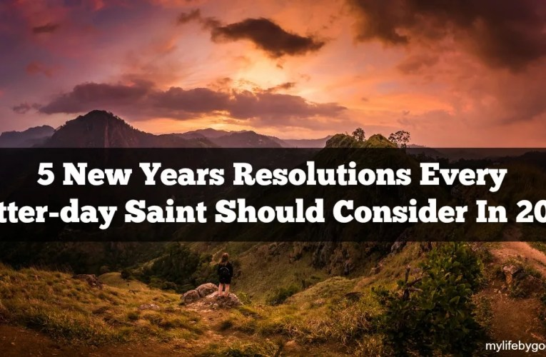 5 New Years Resolutions Every Latter-day Saint Should Consider In 2017