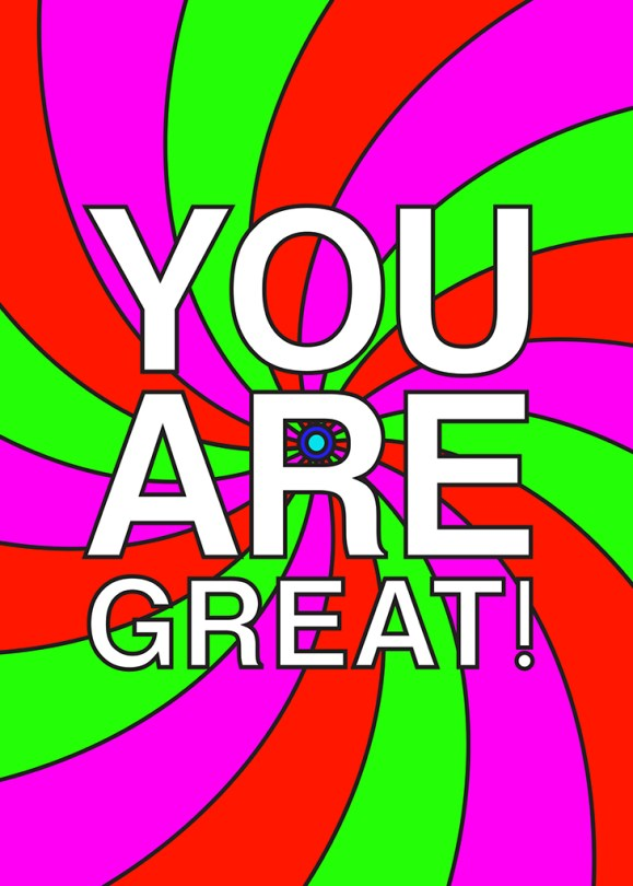 """You Are Great-poster. """"You are great!"""" in big letters in white. A spinning background in purple, green and pink."""
