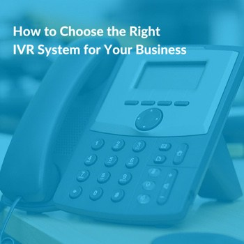Choosing the Right IVR System for Your Business - 5 Questions to Ask