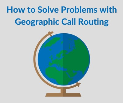 Solving Problems with Geographic Call Routing