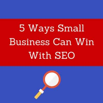 5-Ways-Small-Business-Can-Win-With-SEO