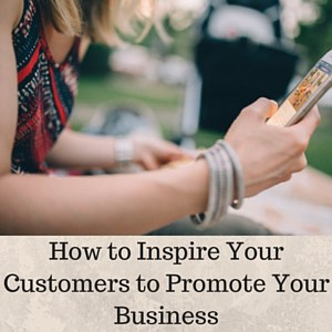 How-to-Inspire-Your-Customers-to-Promote-Your-Business