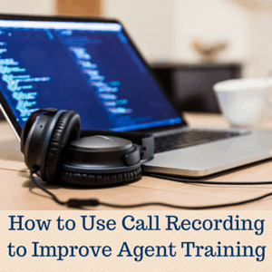 How to Use Call Recording to Improve Agent Training