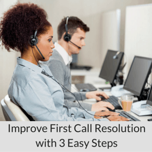 Improve First Call Resolution with 3 Easy Steps