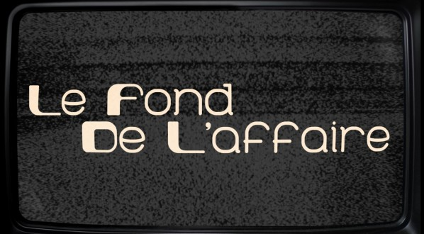 Le-Fond-De-L-affaire-up
