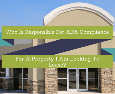 Who is responsible for ADA compliance for a property I am looking to lease?