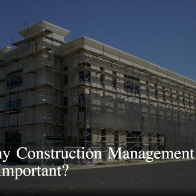 Discover 4 Reasons Why Construction Management Is Necessary