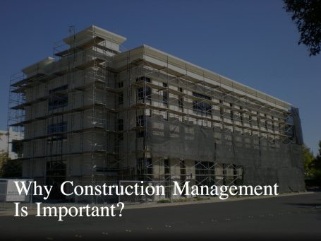 Discover 5 Reasons Why Construction Management Is Necessary