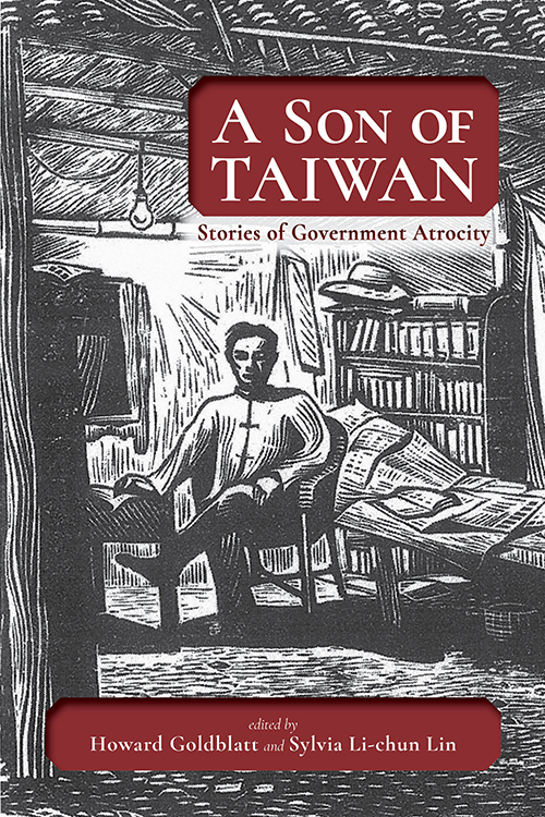 A Son of Taiwan: Stories of Government Atrocity Howard Goldblatt and Sylvia Li-chun Lin