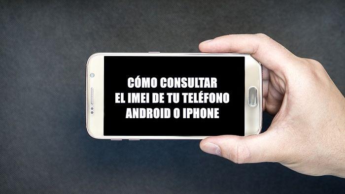 Consultar IMEI en iPhone y Android